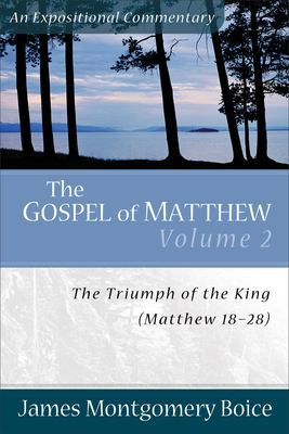 The Gospel of Matthew: Volume 2: The Triumph of the King, Matthew 18-28 9780801066443