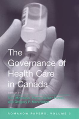 The Governance of Health Care in Canada: The Romanow Papers, Volume 3 9780802086198