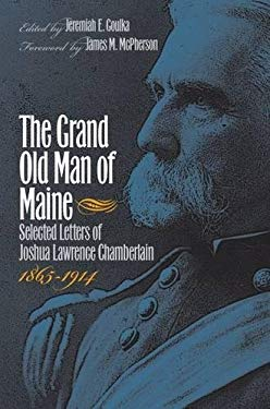 The Grand Old Man of Maine: Selected Letters of Joshua Lawrence Chamberlain, 1865-1914 9780807828649