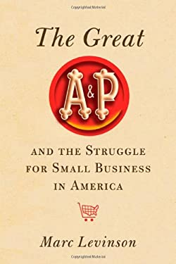 The Great A&P and the Struggle for Small Business in America 9780809095438