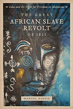 The Great African Slave Revolt of 1825: Cuba and the Fight for Freedom in Matanzas 9780807143322