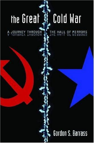 The Great Cold War: A Journey Through the Hall of Mirrors 9780804760645
