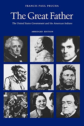 The Great Father: The United States Government and the American Indians (Abridged Edition) 9780803287129