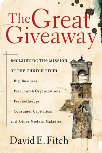 Great Giveaway : Reclaiming the Mission of the Church from Big Business, Parachurch Organizations, Psychotherapy, Consumer Capitalism, and Other Moder