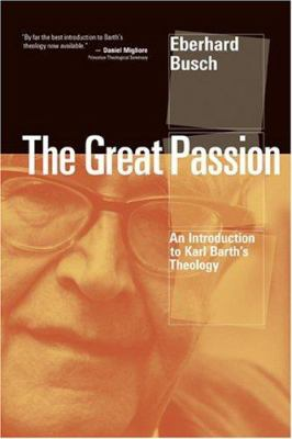 The Great Passion: An Introduction to Karl Barth's Theology 9780802848932