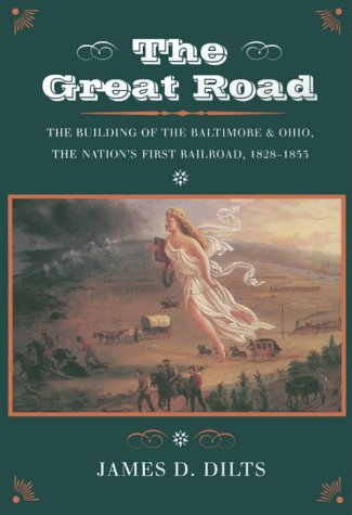 The Great Road: The Building of the Baltimore and Ohio, the Nation's First Railroad, 1828-1853 9780804726290