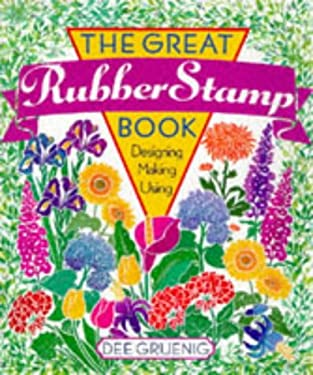 The Great Rubber Stamp Book: Designing, Making and Using 9780806913971