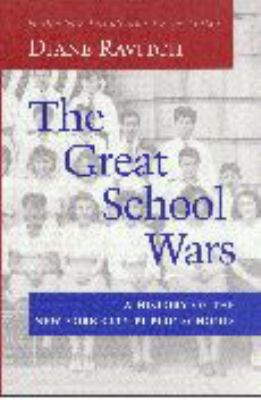 The Great School Wars: A History of the New York City Public Schools 9780801864711
