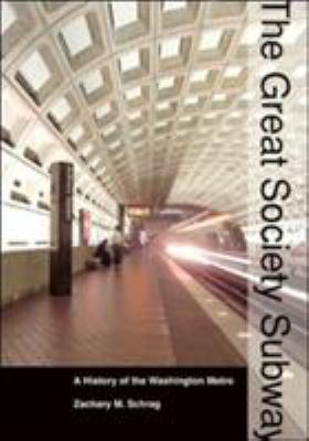 The Great Society Subway: A History of the Washington Metro 9780801882463