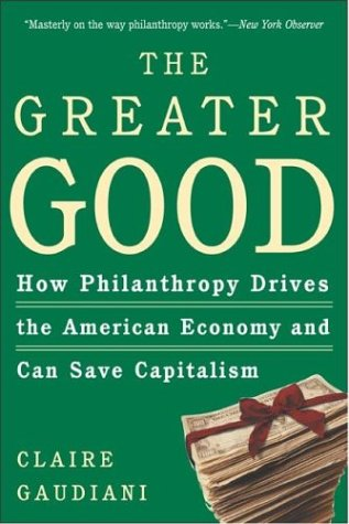 The Greater Good: How Philanthropy Drives the American Economy and Can Save Capitalism 9780805076929