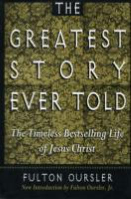 The Greatest Story Ever Told: The Timeless Bestselling Life of Jesus Christ 9780802726834