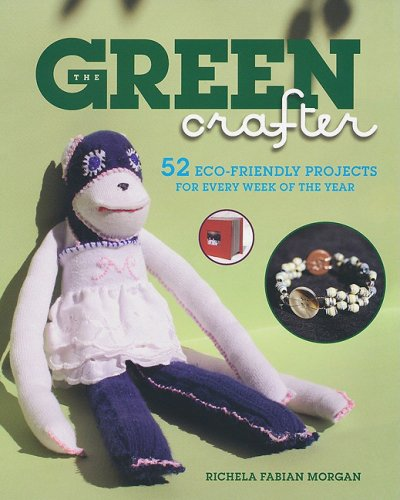 The Green Crafter: 52 Eco-Friendly Projects for Every Week of the Year 9780806531205