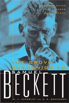 The Grove Companion to Samuel Beckett: A Reader's Guide to His Works, Life, and Thought 9780802140494