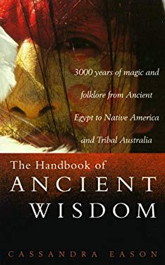 The Handbook of Ancient Wisdom: 3000 Years of Magic & Folklore from Ancient Egypt to Native America and Tribal Australia 9780806913537
