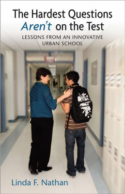 The Hardest Questions Aren't on the Test: Lessons from an Innovative Urban School 9780807032749