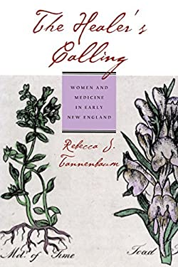 The Healer's Calling: Women and Medicine in Early New England 9780801474934