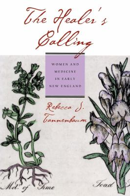 The Healer's Calling: Women and Medicine in Early New England 9780801438264