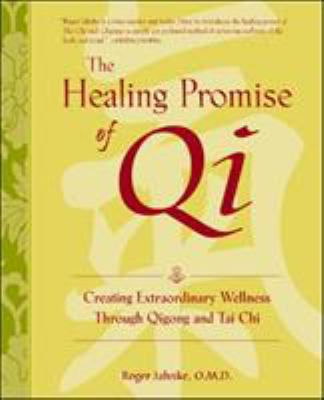 The Healing Promise of Qi: Creating Extraordinary Wellness with Qigong and Tai Chi 9780809295289