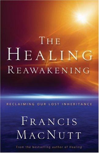 The Healing Reawakening: Reclaiming Our Lost Inheritance 9780800794149