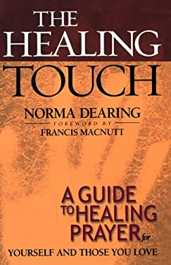 The Healing Touch: A Guide to Healing Prayer for Yourself and Those You Love 9780800793029