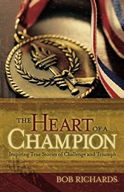 The Heart of a Champion: Inspiring True Stories of Challenge and Triumph 9780800732721