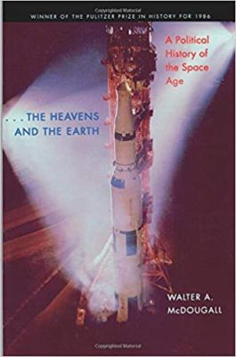 The Heavens and the Earth: A Political History of the Space Age 9780801857485