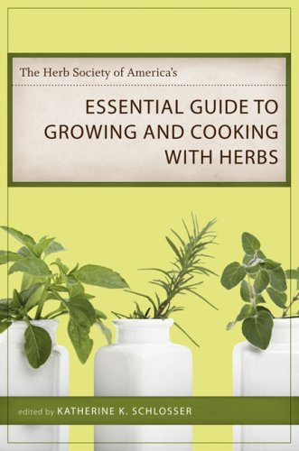 The Herb Society of America's Essential Guide to Growing and Cooking with Herbs 9780807132555