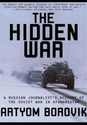 The Hidden War: A Russian Journalist's Account of the Soviet War in Afghanistan 9780802137753