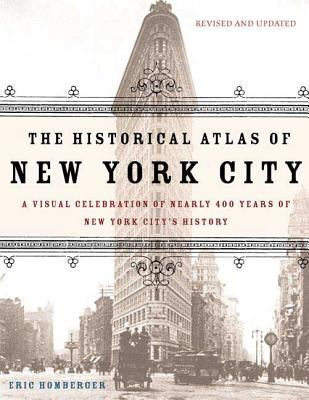 The Historical Atlas of New York City: A Visual Celebration of 400 Years of New York City's History 9780805078428
