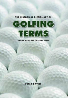 The Historical Dictionary of Golfing Terms: From 1500 to the Present 9780803266544