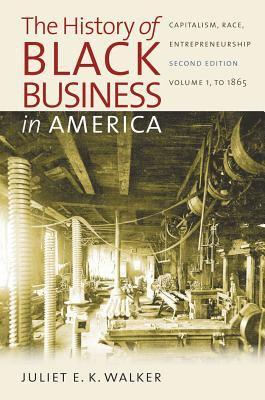 The History of Black Business in America, Volume I: Capitalism, Race, Entrepreneurship; To 1865 9780807832417