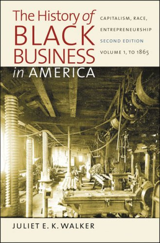 The History of Black Business in America: Capitalism, Race, Entrepreneurship: Volume 1: To 1865 9780807859100