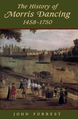 The History of Morris Dancing, 1438-1750 9780802009210