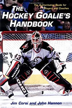 The Hockey Goalie's Handbook: The Authoritative Guide for Players and Coaches 9780809297467