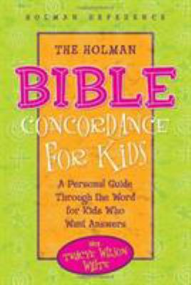 The Holman Bible Concordance for Kids: A Personal Guide Through the Word for Kids Who Want Answers 9780805493733