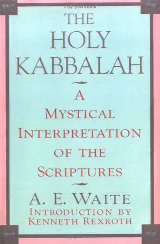 The Holy Kabbalah: A Mystical Interpretation of the Scriptures 9780806505220