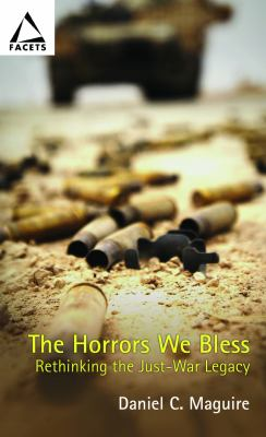 The Horrors We Bless: Rethinking the Just-War Legacy 9780800638979