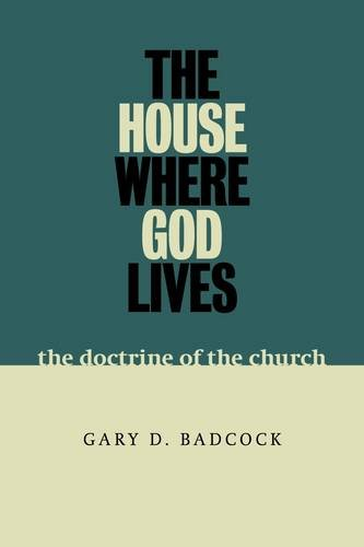 The House Where God Lives: Renewing the Doctrine of the Church for Today 9780802845825