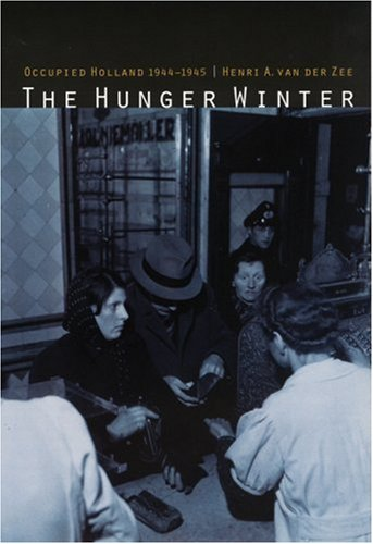 The Hunger Winter: Occupied Holland, 1944-1945 - Van Der Zee, Henri A.