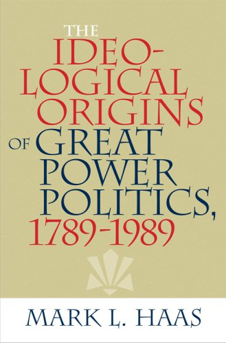 Ideological Origins of Great Power Politics, 1789-1989