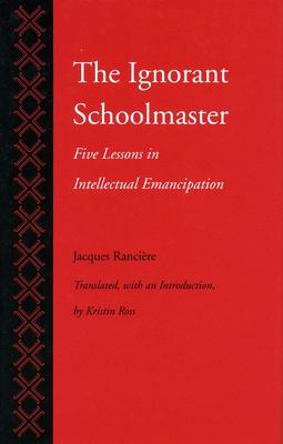 The Ignorant Schoolmaster: Five Lessons in Intellectual Emancipation 9780804719698