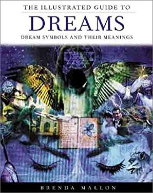The Illustrated Guide to Dreams: Dream Symbols and Their Meanings 9780806927732