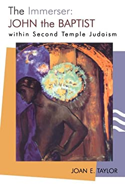 The Immerser: John the Baptist Within Second Temple Judaism 9780802842367