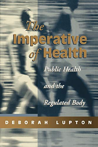 The Imperative of Health: Public Health and the Regulated Body 9780803979369