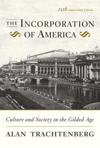 The Incorporation of America: Culture and Society in the Gilded Age 9780809058280