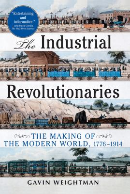 The Industrial Revolutionaries: The Making of the Modern World 1776-1914 9780802144843