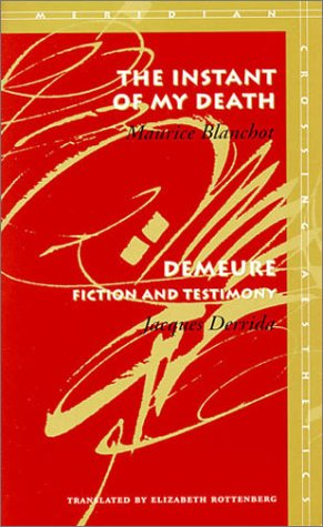 The Instant of My Death Demeure: Fiction and Testimony 9780804733267