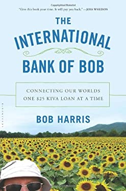 The International Bank of Bob: Connecting Our World One $25 Loan at a Time 9780802777515