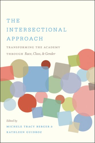 The Intersectional Approach: Transforming the Academy Through Race, Class, and Gender 9780807859810