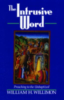 The Intrusive Word: Preaching to the Unbaptized 9780802807069